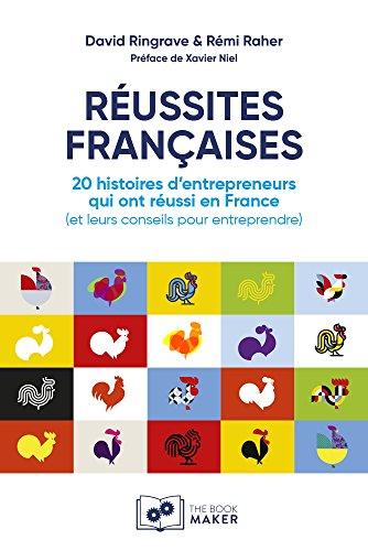 RUSSITES FRANAISES : 20 histoires dentrepreneurs qui ont russi en France (et leurs conseils pour entreprendre)