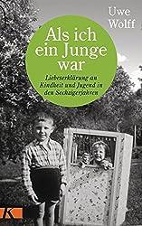 Als Ich Ein Junge War: Liebeserklärung An Kindheit Und Jugend In Den Sechzigerjahren