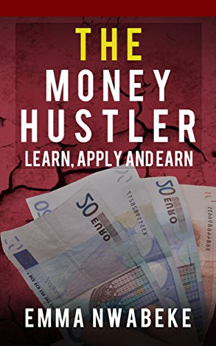 The Money Hustler: Learn, Apply and Earn (English Edition)