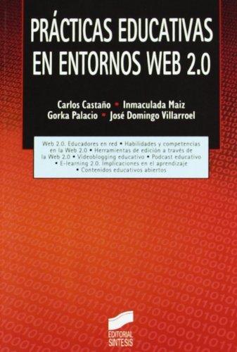 Prácticas educativas en entornos Web 2.0 (Tecnología educativa) por Carlos/Maiz, Inmaculada/Palacio, Gorka/Villarroel, José Domingo Castaño