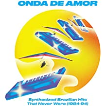 Onda De Amor: Synthesized Brazilian Hits That Never Were (1984-94) [VINYL]