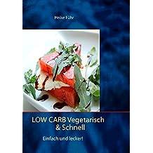 Low Carb vegetarisch & schnell: Einfach und lecker!