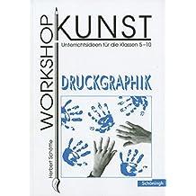 Workshop Kunst. Unterrichtsideen für die Klassen 5-10: Workshop Kunst: Band 3: Graphik: Druckgraphik