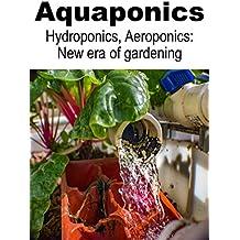 AQUAPONICS, HYDROPONICS, AEROPONICS: New ways of gardening (English Edition)
