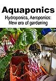 AQUAPONICS, HYDROPONICS, AEROPONICS: New ways of gardening
