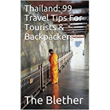 Thailand: 99 Travel Tips For Tourists & Backpackers (Thai Travel Guide Book 1) (English Edition)