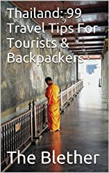 Thailand: 99 Travel Tips For Tourists & Backpackers (Thai Travel Guide Book 1)