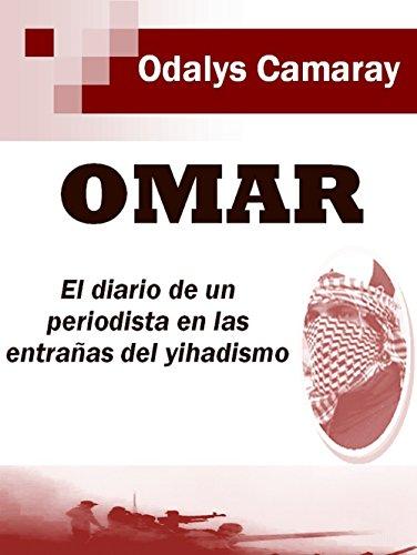 Omar: El diario de un periodista en las entrañas del yihadismo por Odalys Camaray