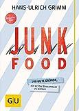 Junk Food - Krank Food: 100 gute Gründe, ein echter Besseresser zu werden