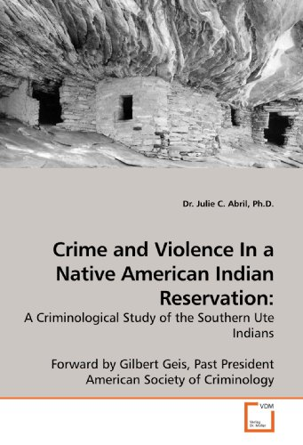 Crime and Violence In a Native American Indian Reservation:: A Criminological Study of the Southern Ute Indians  Forward by Gilbert Geis, Past President American Society of Criminology