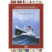 Grand Dictionnaire des Transatlantiques : Du Titanic au France