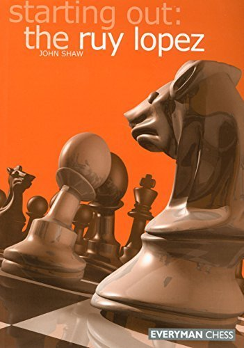 Starting Out: the Ruy Lopez (Starting Out - Everyman Chess) by John Shaw (2003-08-01)