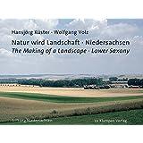 Natur wird Landschaft - Niedersachsen: The Making of a Landscape - Lower Saxony