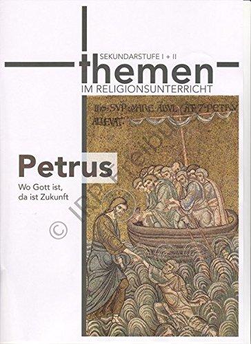 Petrus: Wo Gott ist, da ist Zukunft (Themen im Religionsunterricht)