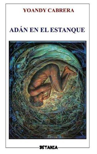 Adán en el estanque (Colección Betania de POESÍA) por Yoandy Cabrera