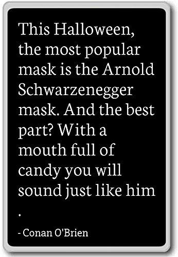 e beliebteste Maske ist die...-Conan O 'Brien Zitat Kühlschrankmagnet, schwarz ()