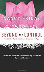 Beyond My Control: Forbidden Fantasies in an Uncensored Age by Friday, Nancy (2009) Paperback