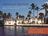 Addison Mizner: The Architect Whose Genius Defined Palm Beach