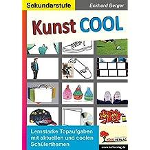 Kunst COOL: Coole Themen und coole Bilder für einen coolen Kunstunterricht!
