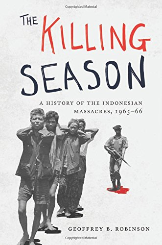 The Killing Season: A History of the Indonesian Massacres, 1965-66 (Human Rights and Crimes against Humanity) por Geoffrey B. Robinson
