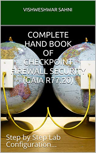 Complete Hand Book of Checkpoint Firewall Security (GAia R77 20): Step by  Step Lab Configuration