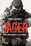 Jäger: Meine Kriegseinsätze als Elitesoldat - Thomas Rathsack