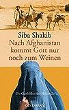 Nach Afghanistan kommt Gott nur noch zum Weinen: Die Geschichte der Shirin-Gol bei Amazon kaufen