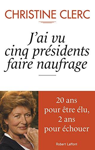 J'ai vu cinq présidents faire naufrage par Christine CLERC