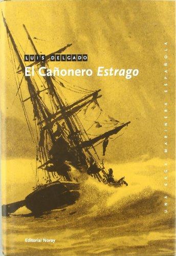 El cañonero Estrago (Una saga marinera española) por Luis Delgado Bañón