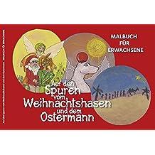 Auf den Spuren vom Weihnachtshasen und dem Ostermann: Malbuch für Erwachsene