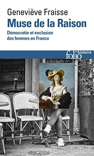 Muse de la Raison: Démocratie et exclusion des femmes en France par Geneviève Fraisse