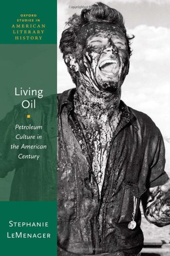 living-oil-petroleum-culture-in-the-american-century-oxford-studies-in-american-literary-history