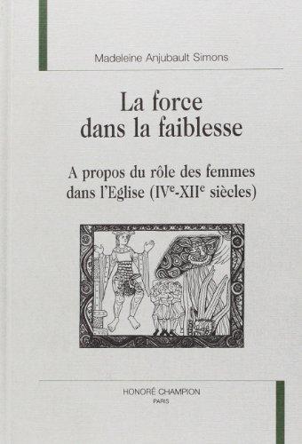 La force dans la faiblesse : à propos du rôle des femmes dans l'Eglise (IVe-XIIe siècle)