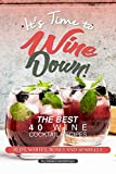 It's Time to Wine Down!: The Best 40 Wine Cocktail Recipes - Reds, Whites, Roses and Sparkles