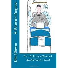 A Patient's Progress: Six Weeks on a National Health Service Ward by John J Bowen (2012-11-07)