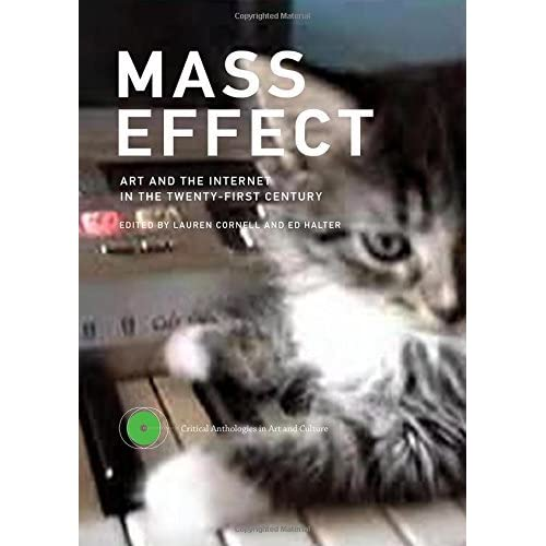 Mass Effect: Art and the Internet in the Twenty-First Century (Critical Anthologies in Art and Culture) by Lauren Cornell (2015-12-04)