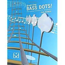 Bass Dots Book 1: Bass guitar notation for beginners (Bass Dots Tuition Series)
