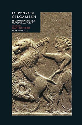 La epopeya de Gilgamesh. El gran hombre que no quería morir (Oriente) por Jean Bottéro
