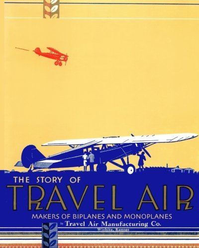 the-story-of-travel-air-makers-of-biplanes-and-monoplanes-by-travel-air-manufacturing-co-2013-07-03