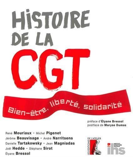 Histoire de la CGT : Bien-être, liberté, solidarité par René Mouriaux