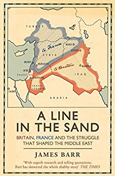 A Line in the Sand: Britain, France and the struggle that shaped the Middle East (English Edition) par [Barr, James]