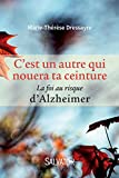C'est un autre qui nouera ta ceinture : La foi au risque d'Alzheimer