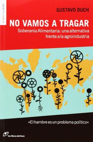 No vamos a tragar: Soberanía Alimentaria: una alternativa frente a la agroindustria par Gustavo Duch