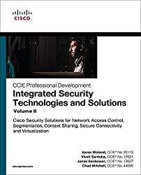 Integrated Security Technologies and Solutions - Volume II: Cisco Security Solutions for Network Access Control, Segmentation, Context Sharing, Secure ... (CCIE Professional Development)