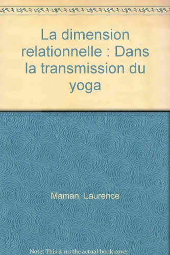 La dimension relationnelle : Dans la transmission du yoga par Laurence Maman