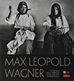 Max Leopold Wagner. Fotografie della Sardegna di un linguista antropologo. Catalogo della mostra (Nuoro, 25 maggio-30 settembre 2018). Ediz. illustrata