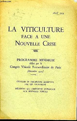 LA VITICULTURE FACE A UNE NOUVELLE CRISE - PROGRAMME MINIMUM DEFINI PAR LE CONGRES VITICOLE EXTRAORDINAIRE DE PARIS DECEMBRE 1952.