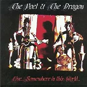 The Poet & The Dragon - Live Somewhere In This World