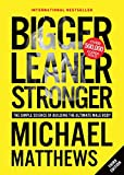 Bigger Leaner Stronger: The Simple Science of Building the Ultimate Male Body (Second Edition) - Michael Matthews