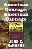 American Courage, American Carnage: 7th Infantry Chronicles: The 7th Infantry Regiment's Combat Experience, 1812 Through World War II by John C. McManus (2009-06-09)